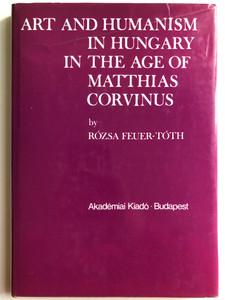 Art and Humanism in Hungary in the Age of Matthias Corvinus by Rózsa Feuer-Tóth / Akadémiai Kiadó 1990 / Hardcover / Studia Humanitatis (9630556464)