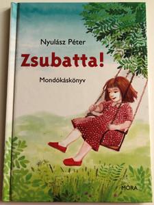 Zsubatta! by Nyulász Péter / Beszédfejlesztő Mondókáskönyv / Illustrated by Krizbai Judit rajzaival / Móra könyvkiadó 2006 / Hardcover (9631181693)
