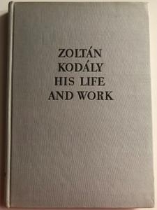 Zoltán Kodály - His life and work by László Eősze / English edition of Kodály Zoltán élete és művészete / Collet's Holdings - Corvina Press / Hardcover / Translated by István Farkas, Gyula Gulyás (KodályLife&Work)