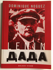 Lenin - Дада by Dominique Noguez / Hungarian edition of Lénine Dada / Balassi kiadó 1998 / Essays about Lenin / Paperback / Translated by László Szigeti (9635061447)