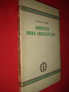 Krisztus India Országútján by Dr. E.Stanley Jones / Hungarian translation of The Christ of the Indian Road