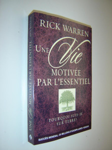 The Purpose Driven Life FRENCH Language Edition / Une Vie Motivee Par L'essentiel