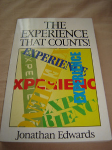 The Experience That Counts! by Jonathan Edwards