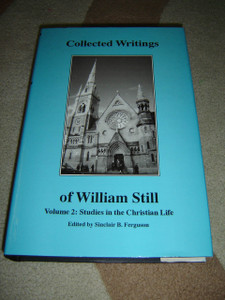 Collected Writings of William Still / Volume 2: Studies in the Christian Life edited by Sinclair B. Ferguson