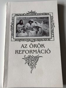 Az örök Reformáció by Csia Lajos / The Eternal Reformation / Hungarian Language Book on the Reformation / Ecclesia Semper Reformari Debeti / Százszorszép Kiadó (9637673172)