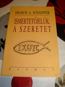 Ismertetojeluk: A SZERETET by Francis A. Schaeffer / Hungarian Version of The Mark of The Christian