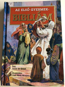 Az Első Gyermekbibliám by Anne de Graaf / Hungarian Translation of The Children's Bible / Illustrations by José Pérez Montero / Hardcover 2006 / TBL Hungary (9789638725714)