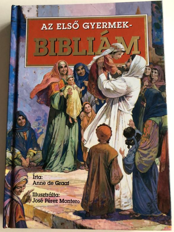 Az Első Gyermekbibliám by Anne de Graaf / Hungarian Translation of The Children's Bible / Illustrations by José Pérez Montero / Hardcover 2006 / TBL Hungary (9789638725714)