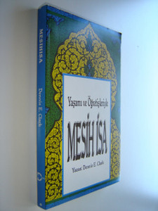 The Life and Teaching of Jesus the Messiah  / TURKISH Language Edition / Yasami ve Ogretisleriyle Mesih Isa