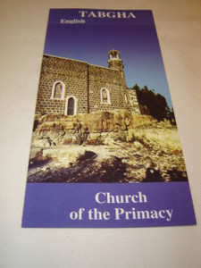 Tabgha The Church of the Primacy / Pamphlet about The Place of the Sermon of the Mount, The Multiplication of the Loaves of Bread and the Fish ...