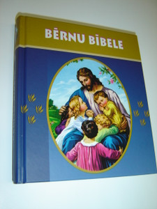 Latvian Children's Bible 184 Stories with Illustrations / Bernu Bibele / 184 ilustracijas par Veco un Jauno Deribu
