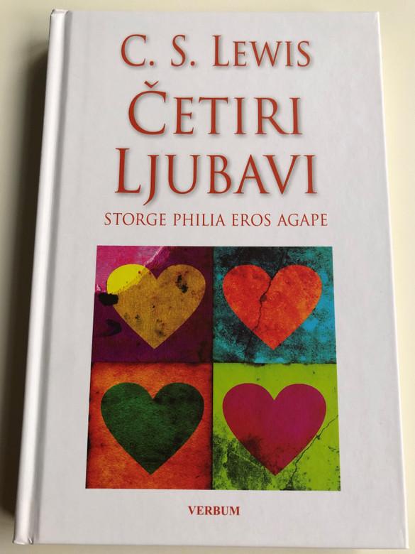 Četiri Ljubavi by C. S. Lewis / Storge, Philia, Eros, Agape / Croatian translation of The Four Loves / 2nd edition / Hardcover 2019 / Verbum (9789532353099)