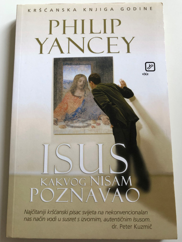 Isus kakvog nisam poznavao by Philip Yancey / Croatian language edition of The Jesus I Never Knew / Translated by Hinko Pleško / V.B.Z / Paperback 2013 (9789533045368)