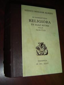 Az keresztyéni Religióra és Igaz Hitre Való Tanítás / Szenci Molnár Albert könyve - Hungarian Language Book