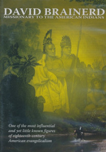 David Brainerd: Missionary to the American Indians DVD (2014) / One of the most influential yet little known figures of the 18th-century American evangelicalism