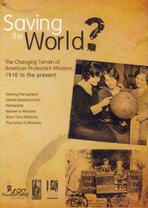 Saving the World? DVD (2011) The Changing Terrain of American Protestant Missions 1910 to the Present