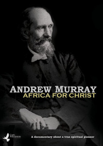 Andrew Murray: Africa for Christ DVD (2014) A documentary about a true spiritual pioneer