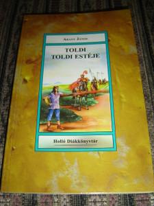 Toldi (1847) Toldi Estelye (1847-54) Arany Janos elbeszelo koltemenye