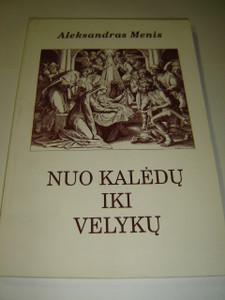 Nuo Kaledu Iki Velyku by Aleksandras Menis / Paskaitos ir pamokslai / Lithuanian Language Book