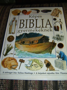The Children's Illustrated Bible in Hungarian Language / Kpes Biblia Gyermekeknek