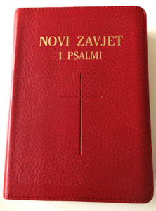 Novi Zavjet i Psalmi / The New Testament and The Book of Psalms in Croatian Language / Red / Leather bound / Golden Edges / HBD 2008 / Translated from original languages by Lj. Rupčić (9789536709649)