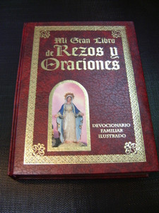 The Ultimate Catholic Big Book of Prayers in Spanish for Families and Worshipers / Mi gran libro de REZOS Y ORACIONES - Devocionario Familiar Ilustrado