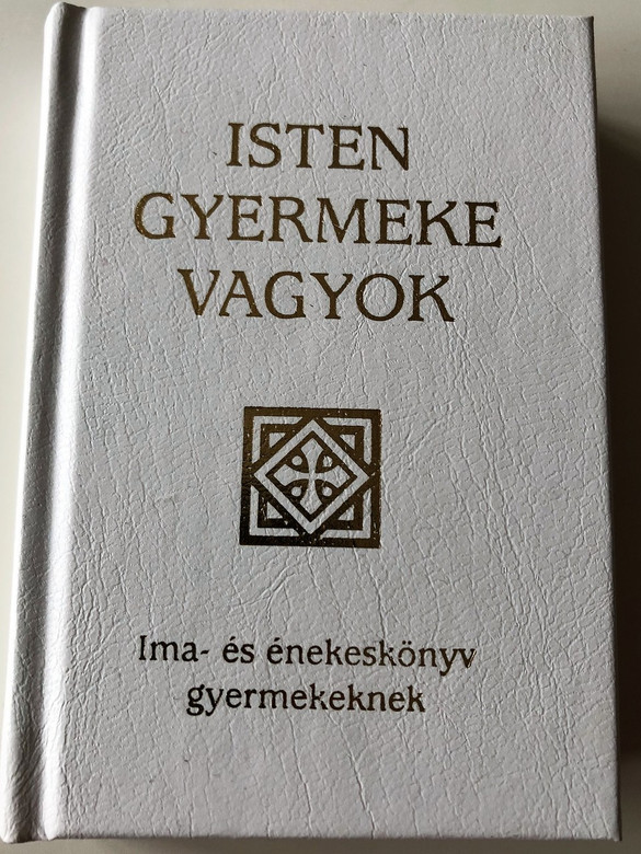 Isten Gyermeke Vagyok / I am a Child of God / Hungarian language Catholic Prayerbook and Songbook for Children / With color illustrations / Hardcover / Szent István Társulat / 2016 (9789632771052)
