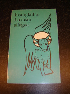 The Gospel of Luke in Greenlandic Language / LIVANGKIILIU LUKASIP ALLAGAA / Greenlandic belongs to the Eskimo family of languages