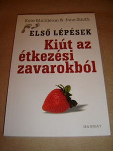 First Steps out of Eating Disorders (Hungarian Edition) Kiut az etkezesi zavarokbol