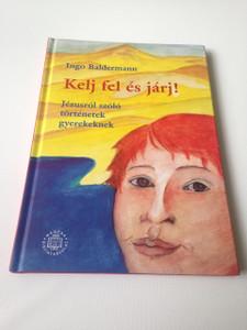 Kelj fel es jarj! - Jezusrol szolo tortenetek gyerekeknek / Hungarian Language Book for Children