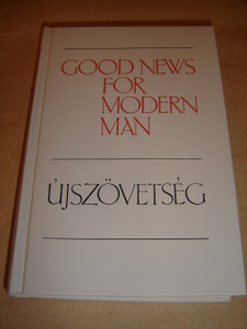 Angol - Magyar Ujszovetseg - Good News for Modern Man / English - Hungarian Parallel New Testament / Uj Forditasu Ujszovetseg