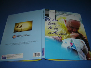 I am here... to be with you / Official Book on the Apostolic Visit of Pope Francis to the Philippines