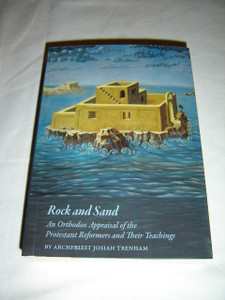 Rock and Sand : An Orthodox Appraisal of the Protestant Reformers and Their Teachings