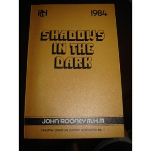 Pakistan Christian History Monograph No. 1 - Shadows In The Dark