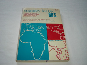 Strategy For The 60's: A Summary and Analysis of Studies Prepared by 13 Foreign Policy Research Centers for the United States Senate
