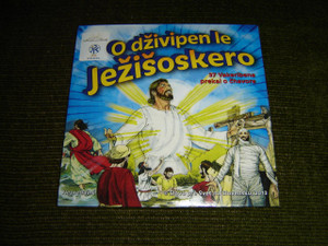 O Dživipen Le Ježišoskero: 37 Vakeribena Prekal O Čhavore / Bible Stories of the New Testament in Romany Language