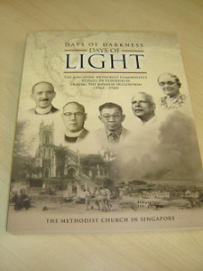 Days of Darkness, Days of Light: The Singapore Methodist Community's Stories of Experiences During the Japanese Occupation (1942–1945), 1st Edition 2015