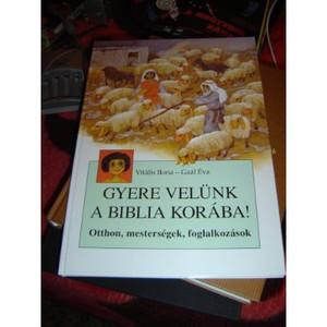 Gyere Velünk a Biblia Korába! Otthon, Mesterségek, Foglalkozások / Come with Us to Visit Bible Times
