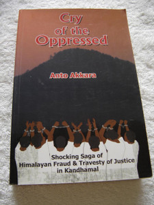 Cry of the Oppressed: Shocking Saga of Himalayan Fraud & Travesty of Justice in Kandhamal