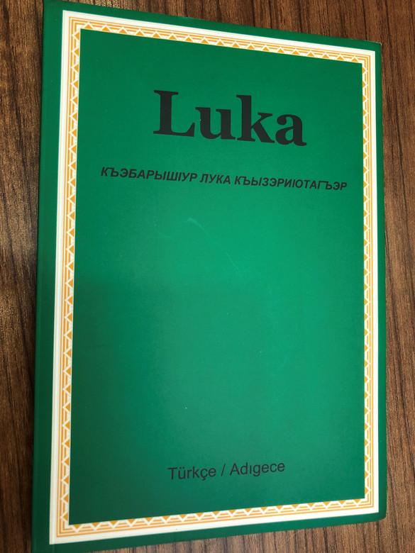 Luka / Luka'ya Göre Isa Mesih'in Yasami / Turkish-Adyghe (West Circassan) Language Gospel of Luke / Great for Outreach / Kitabi Mukkades Sirketi 2009 (9789754620634)