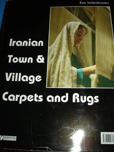Iranian Town and Village Carpets and Rugs [Hardcover] by Eric Aschenbrenner