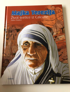 Croatian Mother Theresa of Calcutta: Saint among the Poor / Full color graphic novel / Majka Terezija: Život svetice iz Calcutte / Croatian Version of the German Book – Mutter Teresa: Ein Licht für die Welt / Verbum