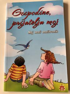 Gospodine, Prijatelju Moj / Lord, my Friend / My Little Prayerbook / Croatian Language Edition of Signore, Amico Mio. Il mio libro di preghiere (9789532050813)