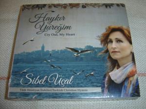 Sibel Ucal: Haykir Yuregim – Cry Out, My Heart / Türk Hristiyan Ilahileri – Turkish Language Christian Hymns [Audio CD]