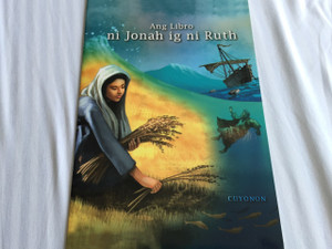 The Book of Jonah and Ruth in Cuyonon Language – Ang Libro ni Jonah ig ni Ruth / Color Map and Illustrations and Study Foot Notes and Book Introductions / Native to the Philippines