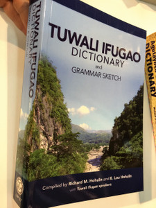 Tuwali Ifugao Dictionary and Grammar Sketch / Compiled by Richard M. Hohulin and E. Lou Hohulin SIL International  With Tuwali Ifugao speakers