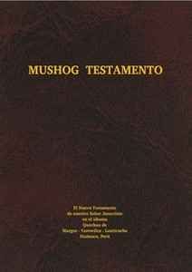 The New Testament in North Junín Quechua, a language of Peru / MUSHOG TESTAMENTO / Quechua de Margos - Yarowilca - Lauricocha
