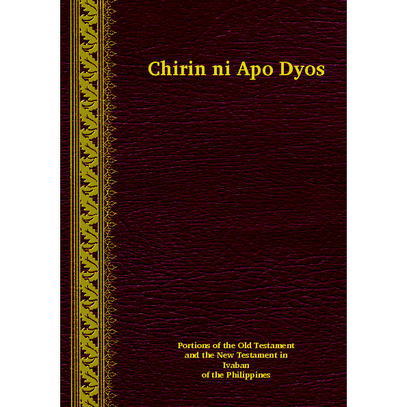 The Book of Genesis and The New Testament in Ibatan Language / Chirin ni Apo Dyos /  Ibatan or Ivatan is one of the REGIONAL LANGUAGES OF PHILIPPINES