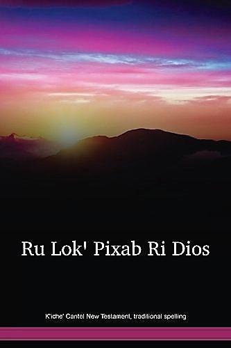 K'iche' Cantel New Testament / Traditional Spelling / Ru Loqꞌ Pixabꞌ Ri Dios / Guatemala