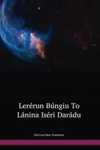 Garifuna New Testament / El Nuevo Testamento en Garífuna, un idioma de Honduras / Lerérun Búngiu To Lánina Iséri Darádu (CABNT) / Language of Honduras